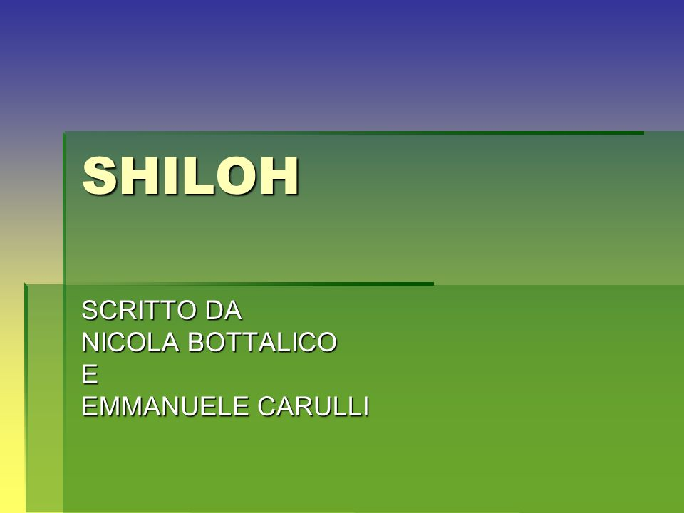 SHILOH SCRITTO DA NICOLA BOTTALICO E EMMANUELE CARULLI