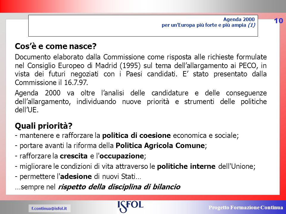 Progetto Formazione Continua f.continua@isfol.it 10 Agenda 2000 per unEuropa più forte e più ampia (1) Cosè e come nasce.
