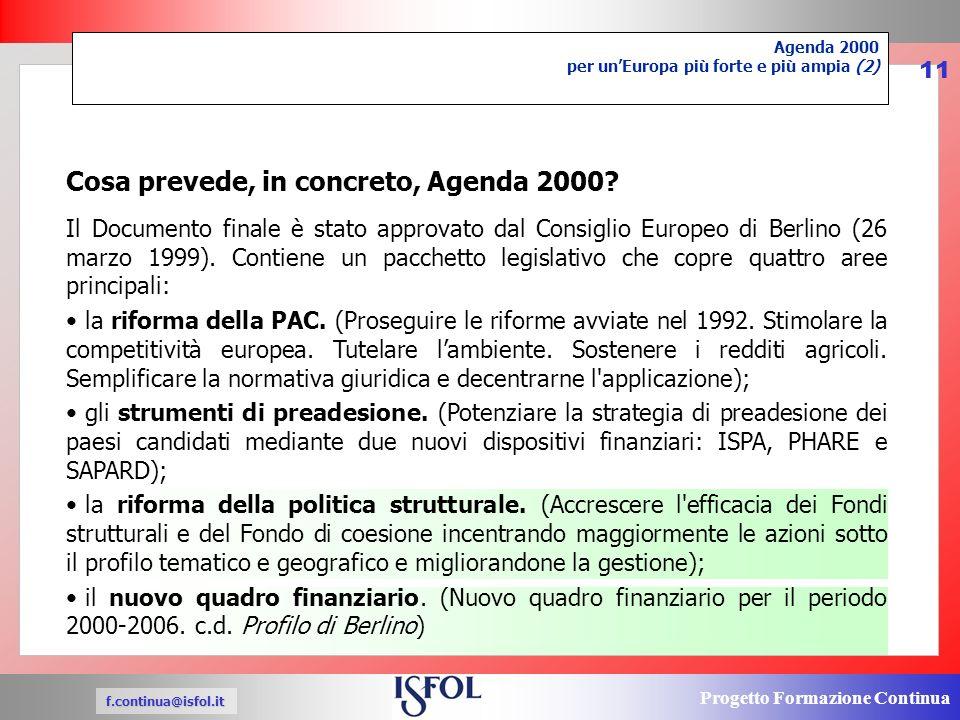 Progetto Formazione Continua f.continua@isfol.it 11 Il Documento finale è stato approvato dal Consiglio Europeo di Berlino (26 marzo 1999).