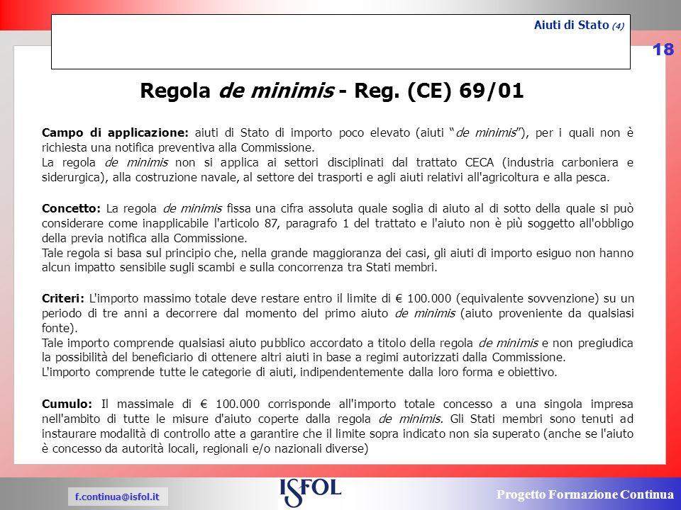 Progetto Formazione Continua f.continua@isfol.it 18 Aiuti di Stato (4) Regola de minimis - Reg.