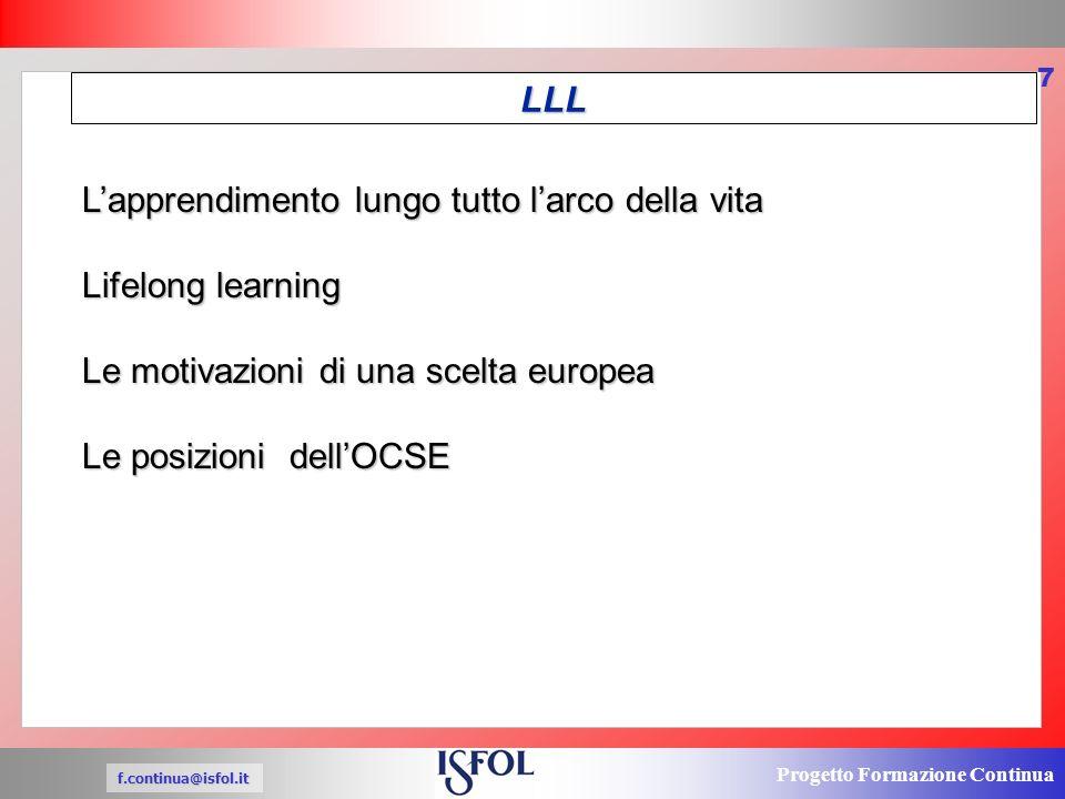 Progetto Formazione Continua f.continua@isfol.it 7 Lapprendimento lungo tutto larco della vita Lifelong learning Le motivazioni di una scelta europea Le posizioni dellOCSE LLL