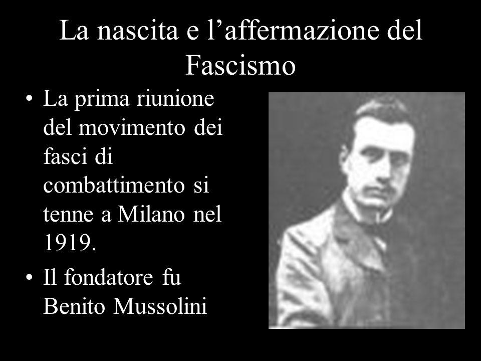 La nascita e laffermazione del Fascismo La prima riunione del movimento dei fasci di combattimento si tenne a Milano nel 1919. Il fondatore fu Benito