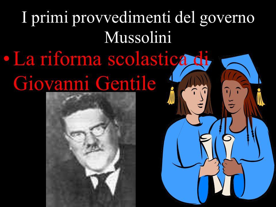 I primi provvedimenti del governo Mussolini La riforma scolastica di Giovanni Gentile