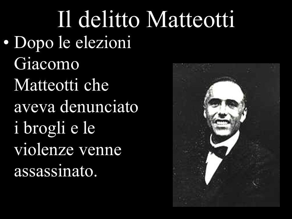 Il delitto Matteotti Dopo le elezioni Giacomo Matteotti che aveva denunciato i brogli e le violenze venne assassinato.