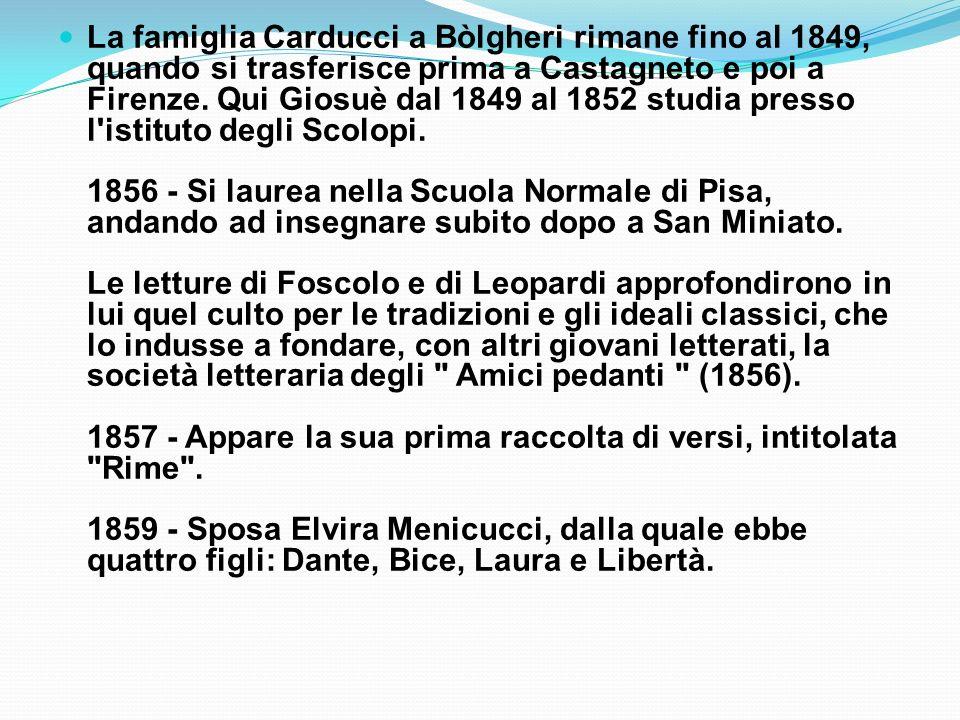 La famiglia Carducci a Bòlgheri rimane fino al 1849, quando si trasferisce prima a Castagneto e poi a Firenze. Qui Giosuè dal 1849 al 1852 studia pres