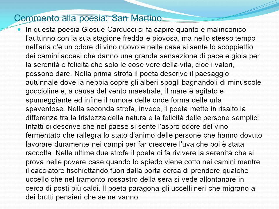 Commento alla poesia: San Martino In questa poesia Giosuè Carducci ci fa capire quanto è malinconico l'autunno con la sua stagione fredda e piovosa, m