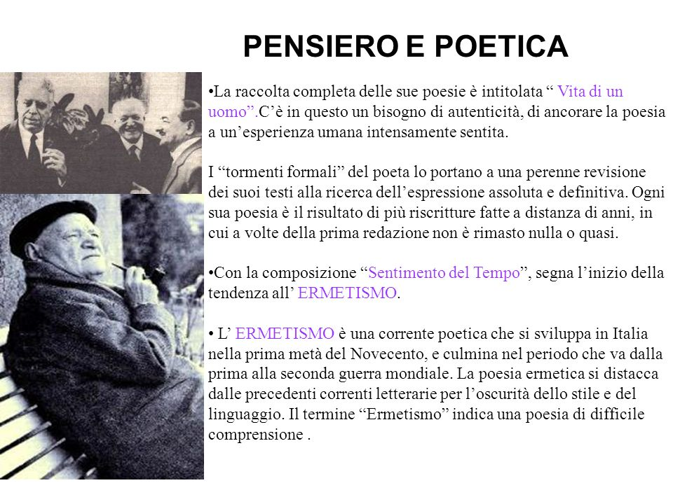 La raccolta completa delle sue poesie è intitolata Vita di un uomo.Cè in questo un bisogno di autenticità, di ancorare la poesia a unesperienza umana