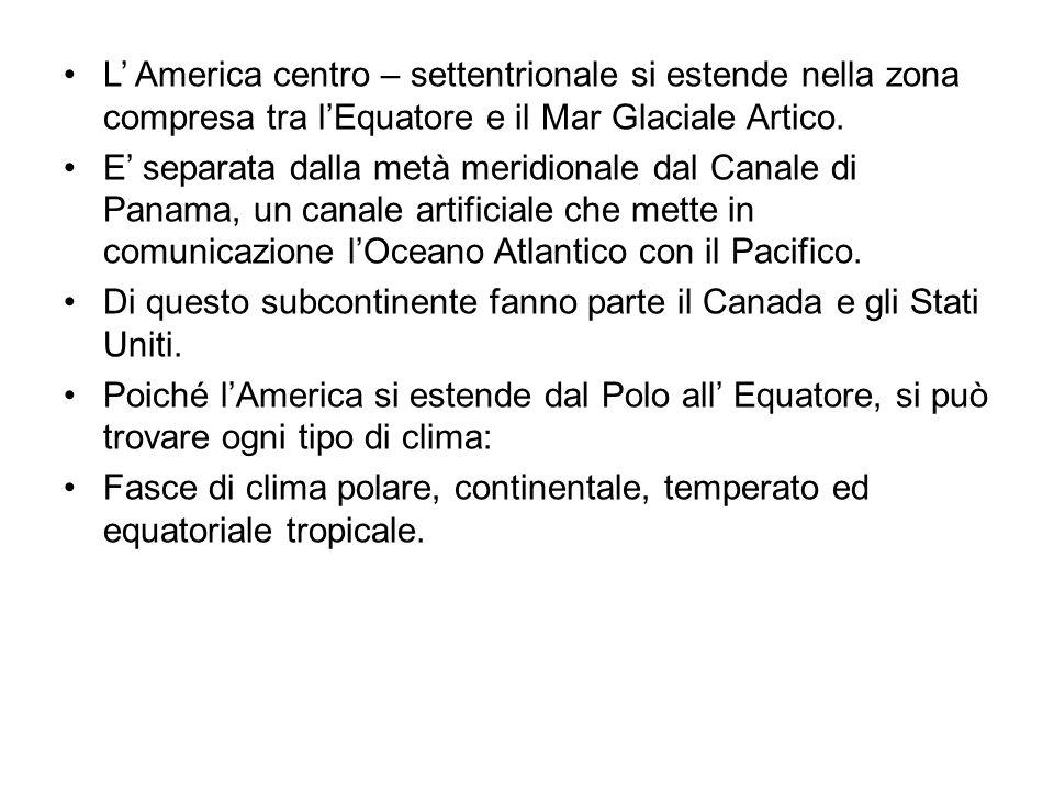 L America centro – settentrionale si estende nella zona compresa tra lEquatore e il Mar Glaciale Artico. E separata dalla metà meridionale dal Canale
