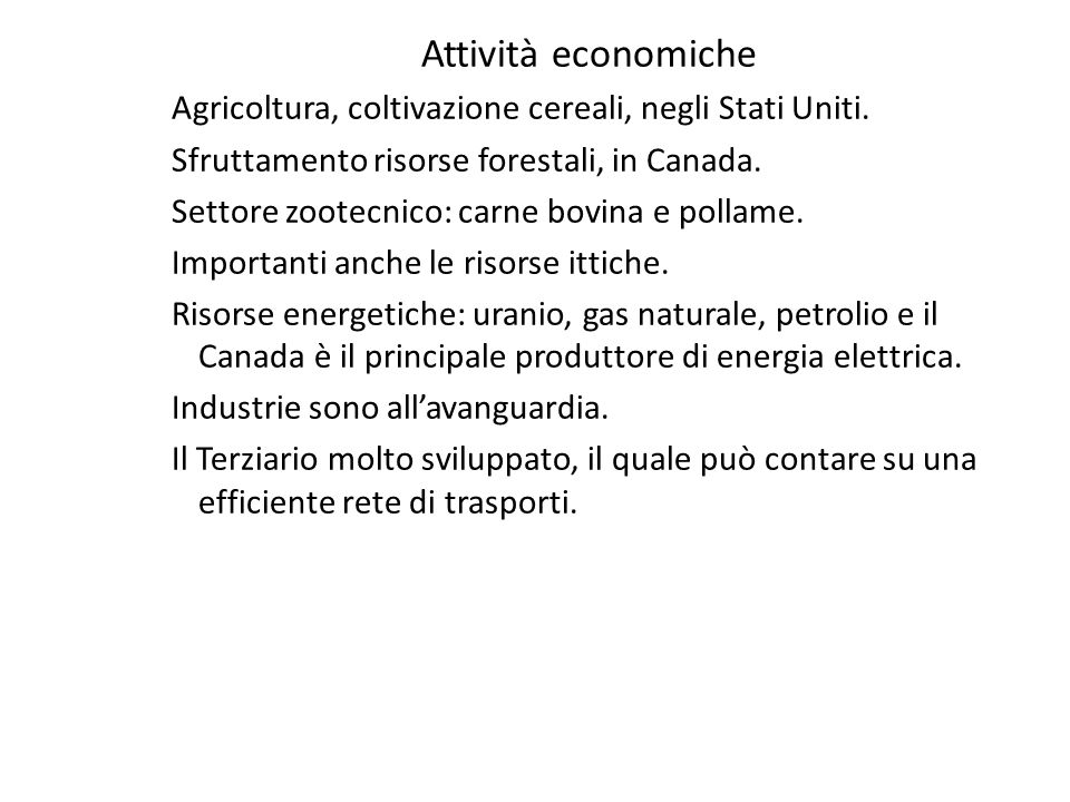 Attività economiche Agricoltura, coltivazione cereali, negli Stati Uniti. Sfruttamento risorse forestali, in Canada. Settore zootecnico: carne bovina