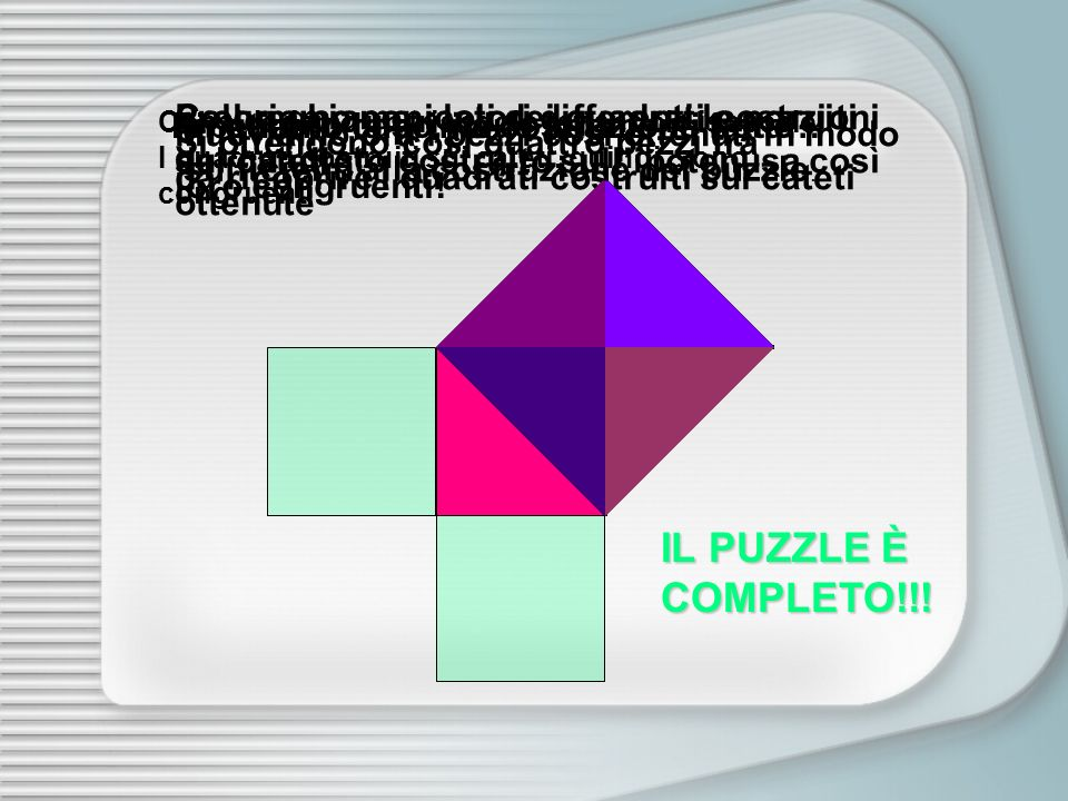 Consideriamo un triangolo rettangolo isoscele. I quadrati costruiti sui cateti, quindi, sono congruenti. Ripetiamo la prima costruzione fatta… Prolung
