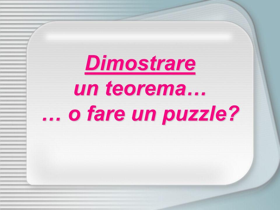 Dimostrare un teorema… … o fare un puzzle?