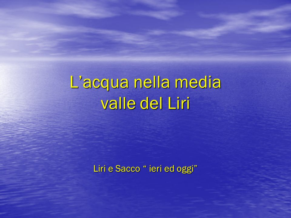 Il Sacco ieri Il fiume Sacco scorre nel Lazio orientale, tra la provincia di Roma e quella di Frosinone, è lungo una ottantina di Km, si getta nel Liri - Garigliano ed insieme arrivano nel Tirreno, segnando il confine tra Lazio e Campania.