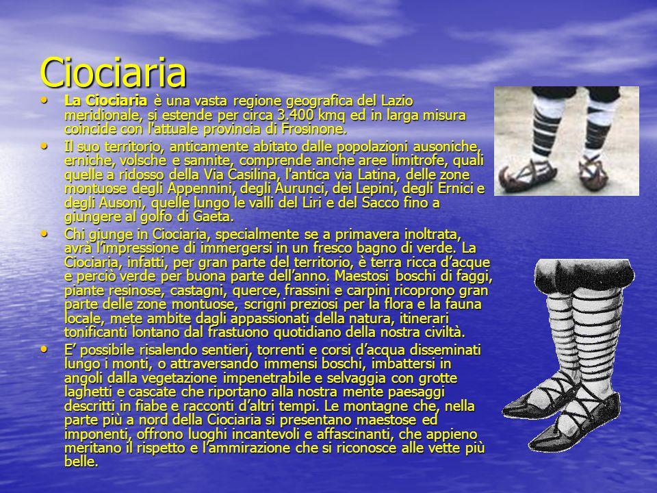 Ciociaria La Ciociaria è una vasta regione geografica del Lazio meridionale, si estende per circa 3.400 kmq ed in larga misura coincide con l'attuale