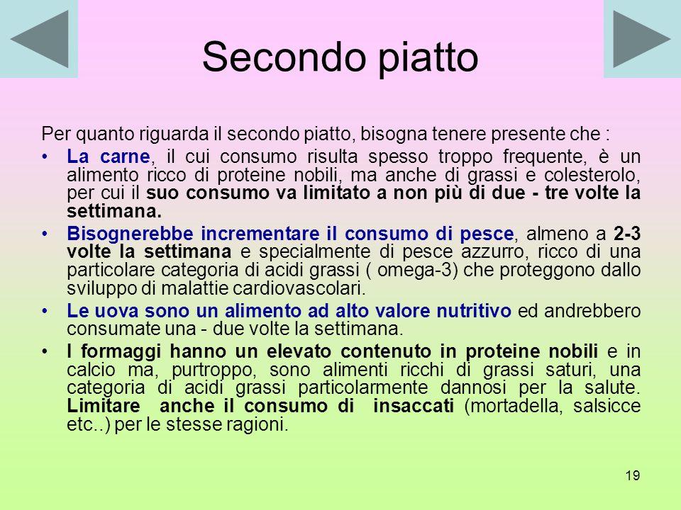 18 Cosa scegliere? Primo piatto Un piatto di pasta con verdure e legumi, oppure al sugo o al pomodoro oppure Una zuppa di legumi, oppure Un minestrone