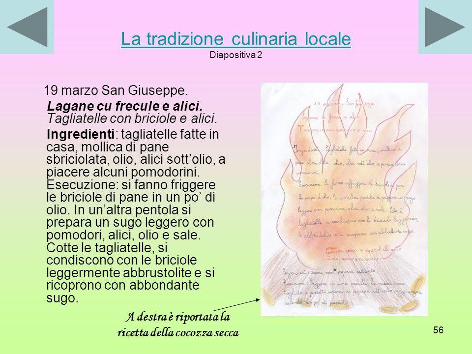 55 La tradizione culinaria locale Re vrechhie (Le orecchiette). Re lagane (Le tagliatelle). Li triiddr (I cavatelli) Li maccarnali. Li cauzuncieddr (r