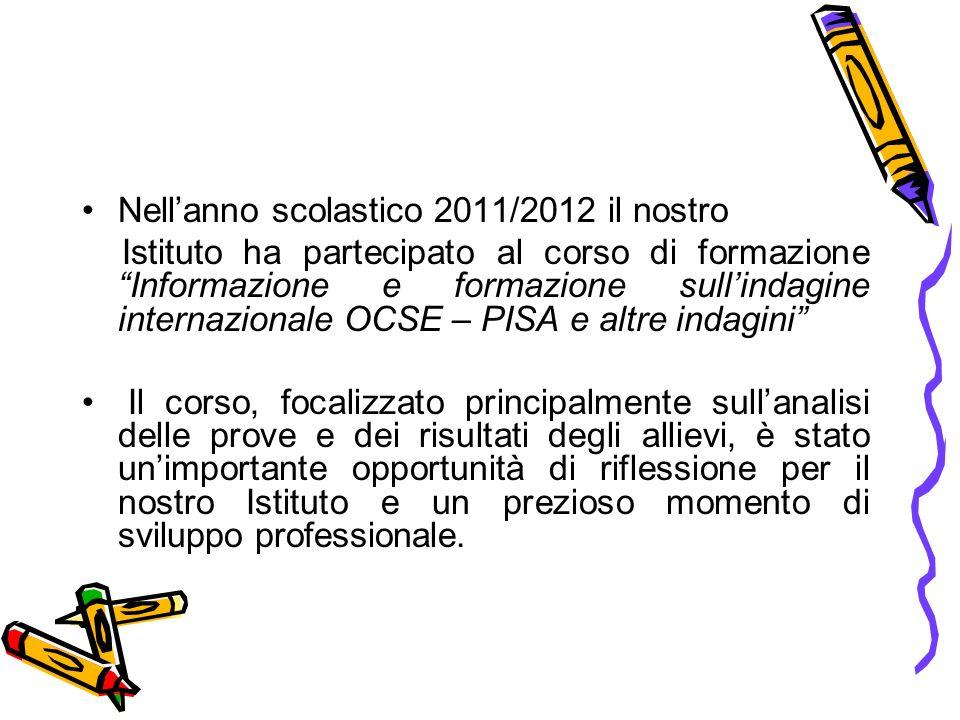 Nellanno scolastico 2011/2012 il nostro Istituto ha partecipato al corso di formazione Informazione e formazione sullindagine internazionale OCSE – PI