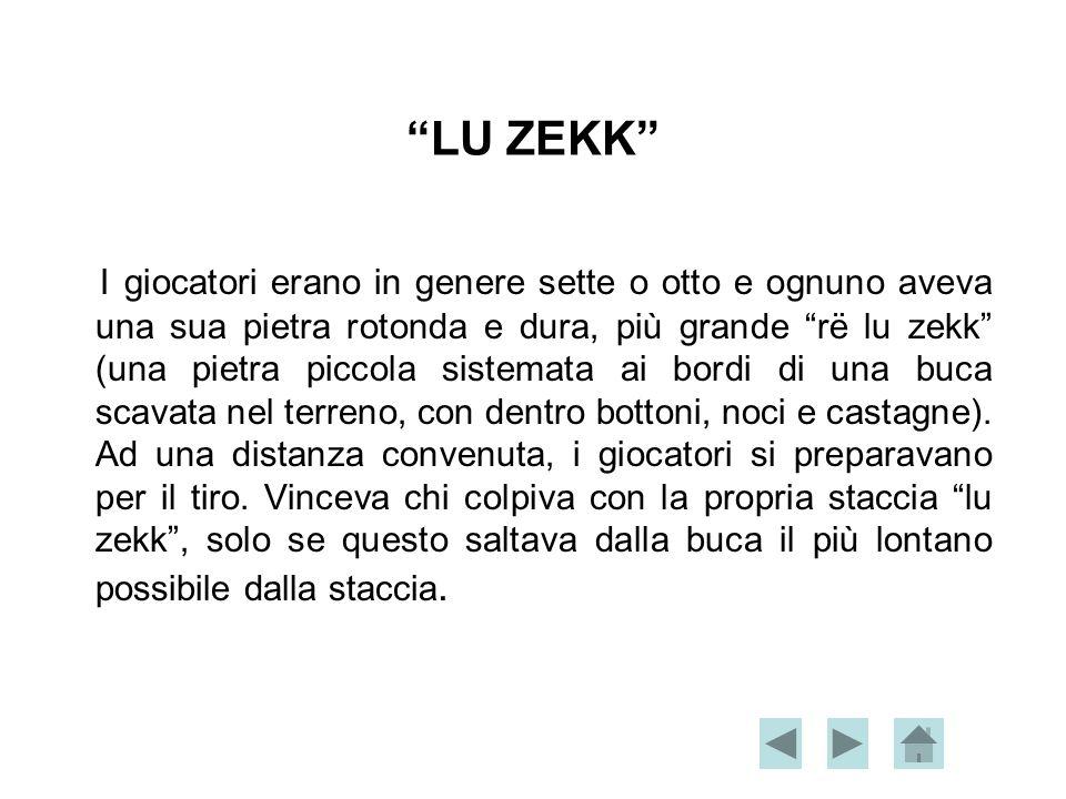 LU ZEKK I giocatori erano in genere sette o otto e ognuno aveva una sua pietra rotonda e dura, più grande rë lu zekk (una pietra piccola sistemata ai