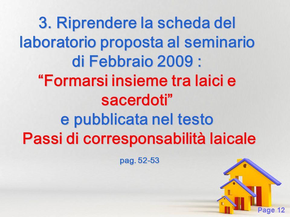 Page 12 3. Riprendere la scheda del laboratorio proposta al seminario di Febbraio 2009 : Formarsi insieme tra laici e sacerdoti e pubblicata nel testo