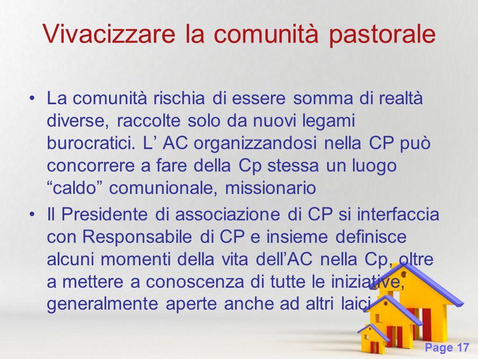 Page 17 Vivacizzare la comunità pastorale La comunità rischia di essere somma di realtà diverse, raccolte solo da nuovi legami burocratici.