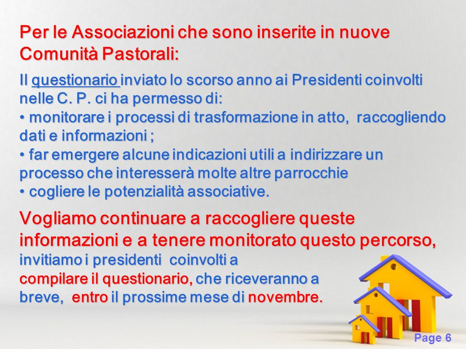 Page 6 Per le Associazioni che sono inserite in nuove Comunità Pastorali: Il questionario inviato lo scorso anno ai Presidenti coinvolti nelle C.