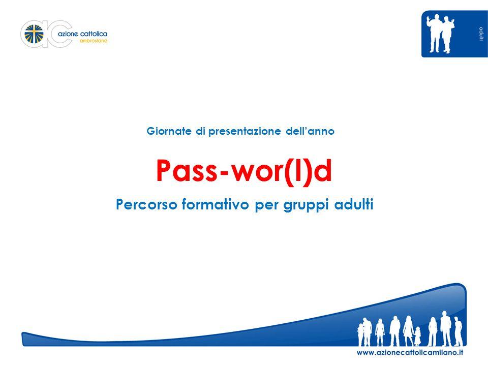 Pass-wor(l)d Percorso formativo per gruppi adulti Giornate di presentazione dellanno