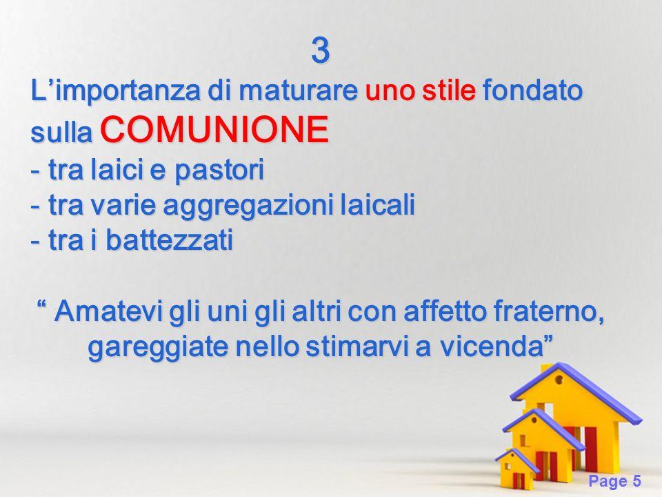 Page 5 3 Limportanza di maturare uno stile fondato sulla COMUNIONE - tra laici e pastori - tra varie aggregazioni laicali - tra i battezzati Amatevi g