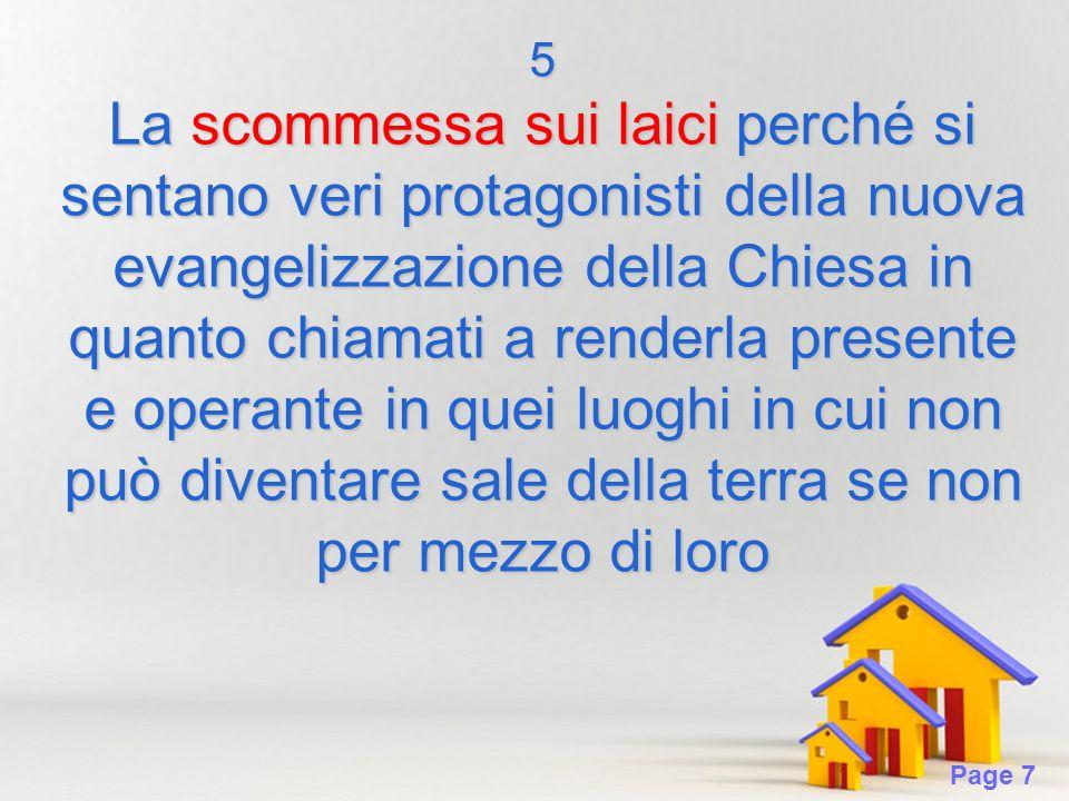 Page 7 5 La scommessa sui laici perché si sentano veri protagonisti della nuova evangelizzazione della Chiesa in quanto chiamati a renderla presente e operante in quei luoghi in cui non può diventare sale della terra se non per mezzo di loro