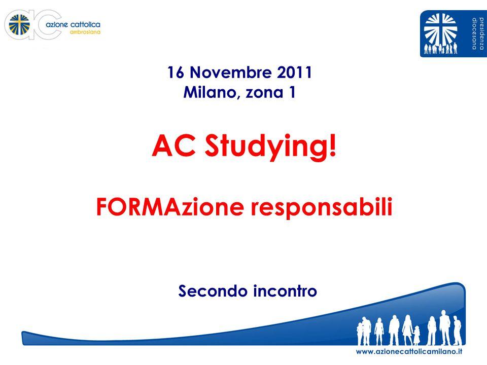 AC Studying! FORMAzione responsabili Secondo incontro 16 Novembre 2011 Milano, zona 1