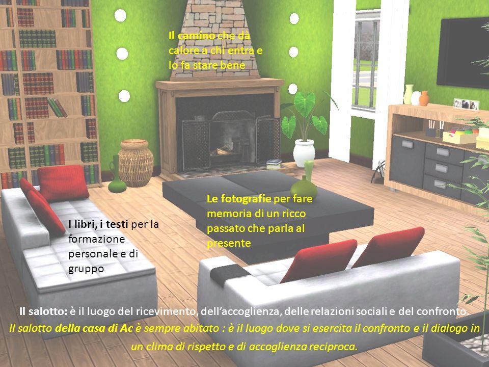 Il salotto: è il luogo del ricevimento, dellaccoglienza, delle relazioni sociali e del confronto.
