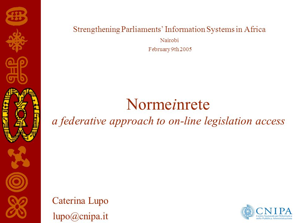 Normeinrete standard: Uniform Resource Name (URN) AuthorityTypeTermsAnnexNID Rules to build legislative document unambiguous identifiers –Properties: location independent, persistent and explicative –Elements are the ones usually adopted in citations urn:nir:state:law:1992-07-24;358:annex.a
