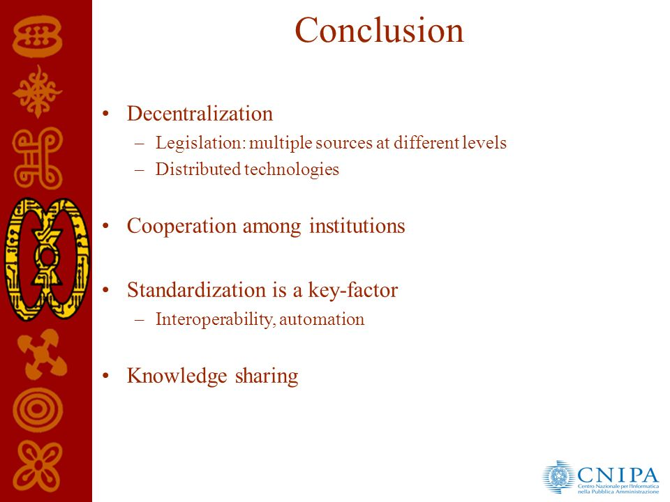 Conclusion Decentralization –Legislation: multiple sources at different levels –Distributed technologies Cooperation among institutions Standardization is a key-factor –Interoperability, automation Knowledge sharing