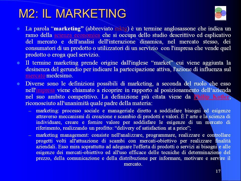 18 M2: IL MARKETING Winer fornisce un altra definizione: – marketing: l insieme delle attività che mirano a influenzare una scelta del consumatore o cliente.