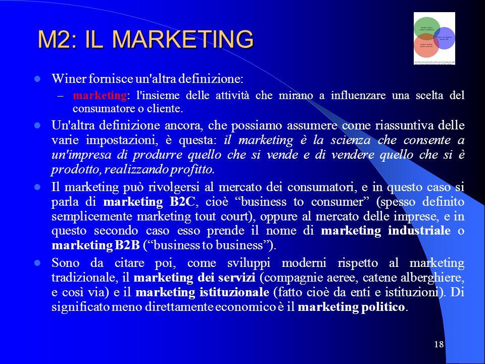 19 M2: IL MARKETING Elemento fondamentale del marketing è l essere, insieme al reparto commerciale (vendite), l unica funzione aziendale dichiaratamente rivolta all esterno.