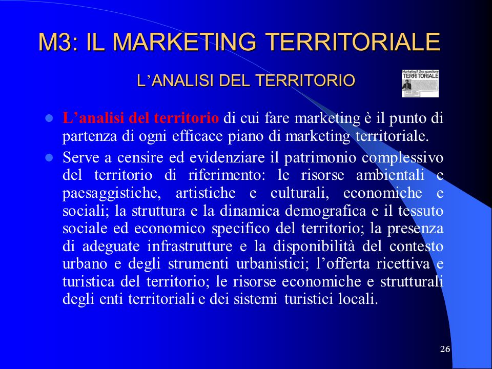 26 L ANALISI DEL TERRITORIO Lanalisi del territorio di cui fare marketing è il punto di partenza di ogni efficace piano di marketing territoriale.