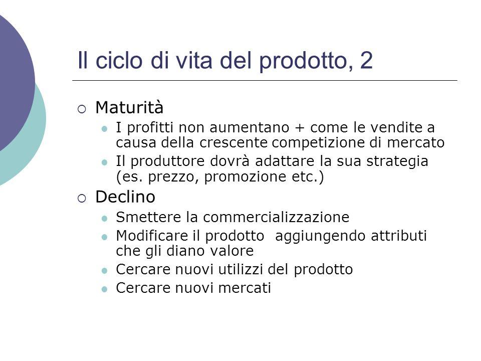 Il ciclo di vita del prodotto, 2 Maturità I profitti non aumentano + come le vendite a causa della crescente competizione di mercato Il produttore dov