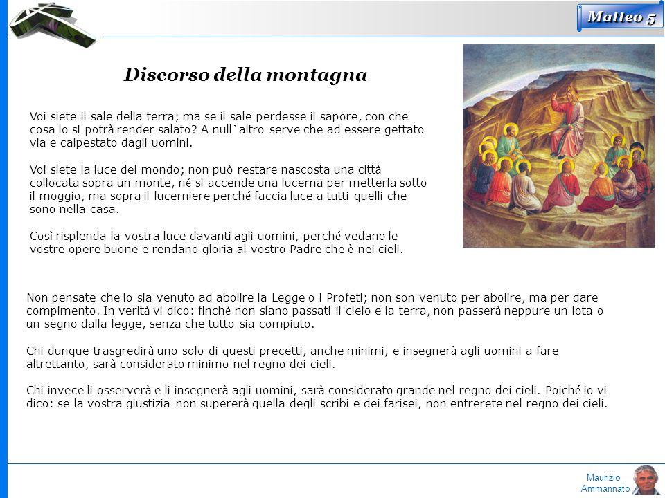 Maurizio Ammannato Matteo 5 Discorso della montagna Voi siete il sale della terra; ma se il sale perdesse il sapore, con che cosa lo si potr à render