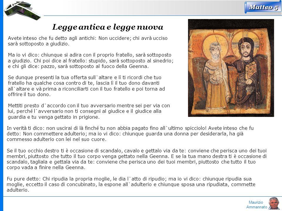 Maurizio Ammannato Legge antica e legge nuova Avete inteso che fu detto agli antichi: Non uccidere; chi avr à ucciso sar à sottoposto a giudizio. Ma i