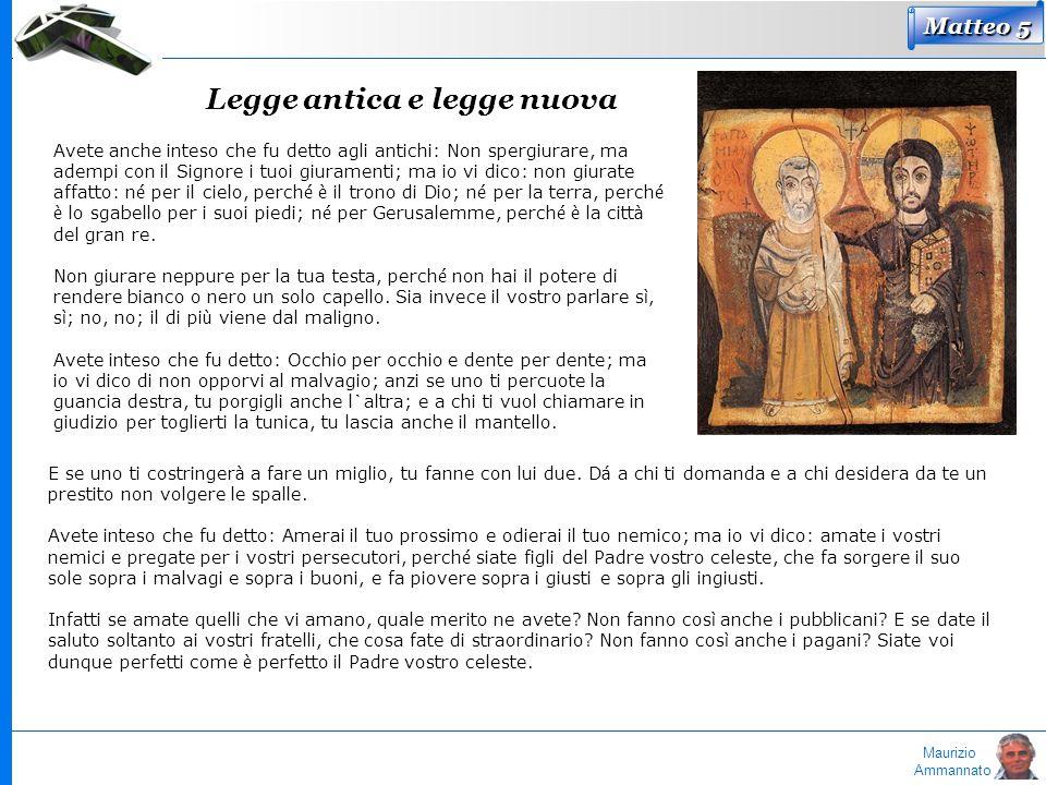 Maurizio Ammannato Legge antica e legge nuova Avete anche inteso che fu detto agli antichi: Non spergiurare, ma adempi con il Signore i tuoi giurament