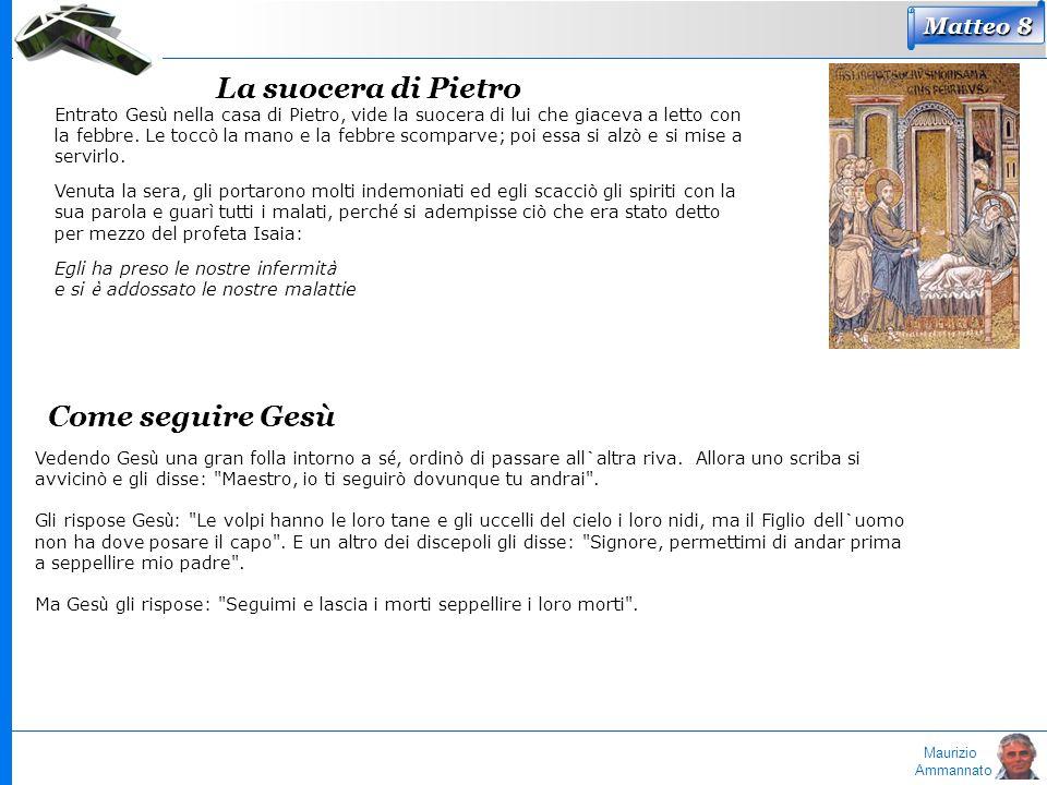 Maurizio Ammannato La suocera di Pietro Entrato Ges ù nella casa di Pietro, vide la suocera di lui che giaceva a letto con la febbre. Le toccò la mano