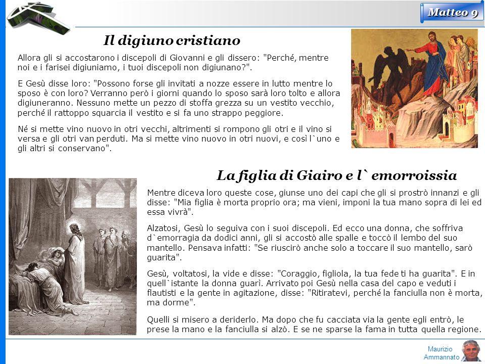 Maurizio Ammannato Matteo 9 Il digiuno cristiano Allora gli si accostarono i discepoli di Giovanni e gli dissero: