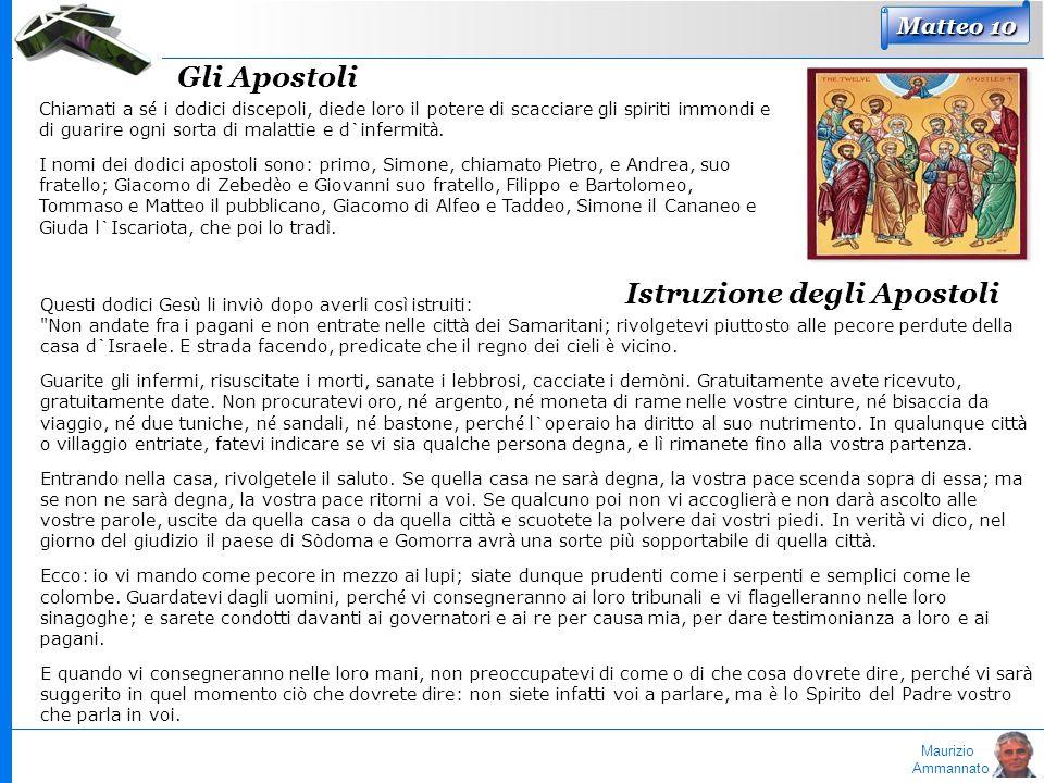 Maurizio Ammannato Matteo 10 Gli Apostoli Chiamati a s é i dodici discepoli, diede loro il potere di scacciare gli spiriti immondi e di guarire ogni s