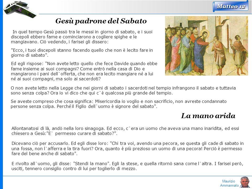 Maurizio Ammannato Matteo 12 Gesù padrone del Sabato In quel tempo Ges ù passò tra le messi in giorno di sabato, e i suoi discepoli ebbero fame e comi