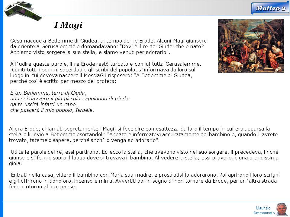 Maurizio Ammannato Gesù nacque a Betlemme di Giudea, al tempo del re Erode. Alcuni Magi giunsero da oriente a Gerusalemme e domandavano:
