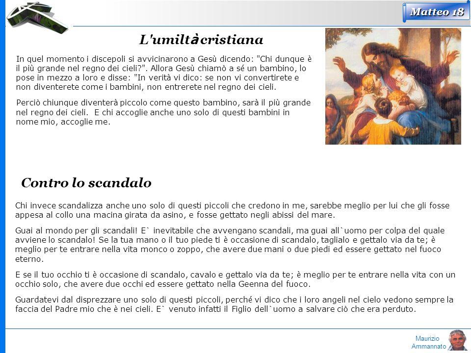 Maurizio Ammannato Matteo 18 L'umilt à cristiana In quel momento i discepoli si avvicinarono a Ges ù dicendo:
