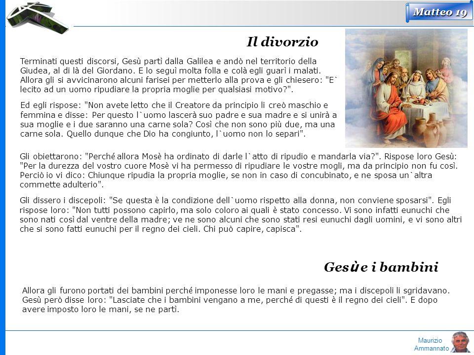 Maurizio Ammannato Matteo 19 Il divorzio Terminati questi discorsi, Ges ù part ì dalla Galilea e andò nel territorio della Giudea, al di l à del Giord