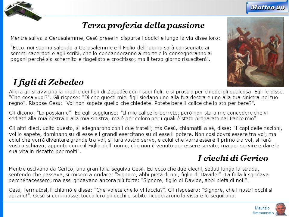 Maurizio Ammannato Matteo 20 Terza profezia della passione Mentre saliva a Gerusalemme, Ges ù prese in disparte i dodici e lungo la via disse loro: