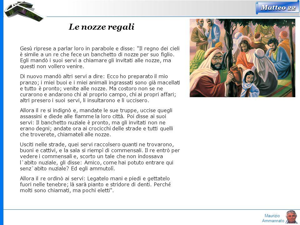 Maurizio Ammannato Matteo 22 Le nozze regali Ges ù riprese a parlar loro in parabole e disse: