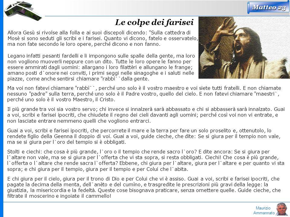 Maurizio Ammannato Matteo 23 Le colpe dei farisei Allora Ges ù si rivolse alla folla e ai suoi discepoli dicendo: