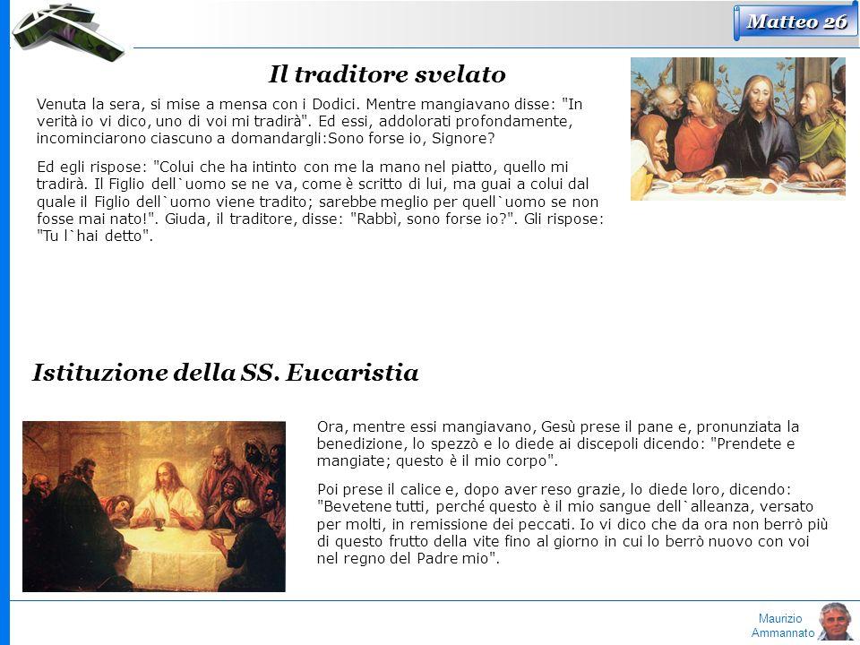 Maurizio Ammannato Matteo 26 Il traditore svelato Venuta la sera, si mise a mensa con i Dodici. Mentre mangiavano disse: