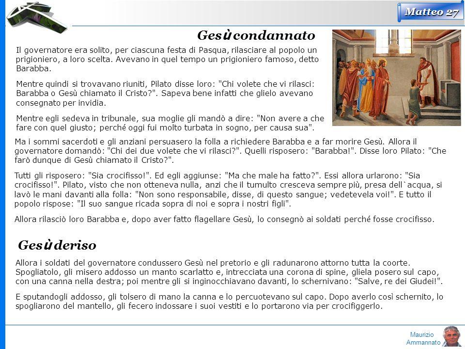 Maurizio Ammannato Matteo 27 Ges ù condannato Il governatore era solito, per ciascuna festa di Pasqua, rilasciare al popolo un prigioniero, a loro sce